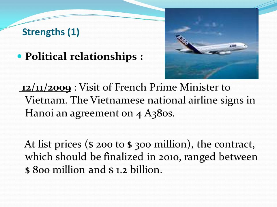 Strengths (1) Political relationships : 12/11/2009 : Visit of French Prime Minister to Vietnam.