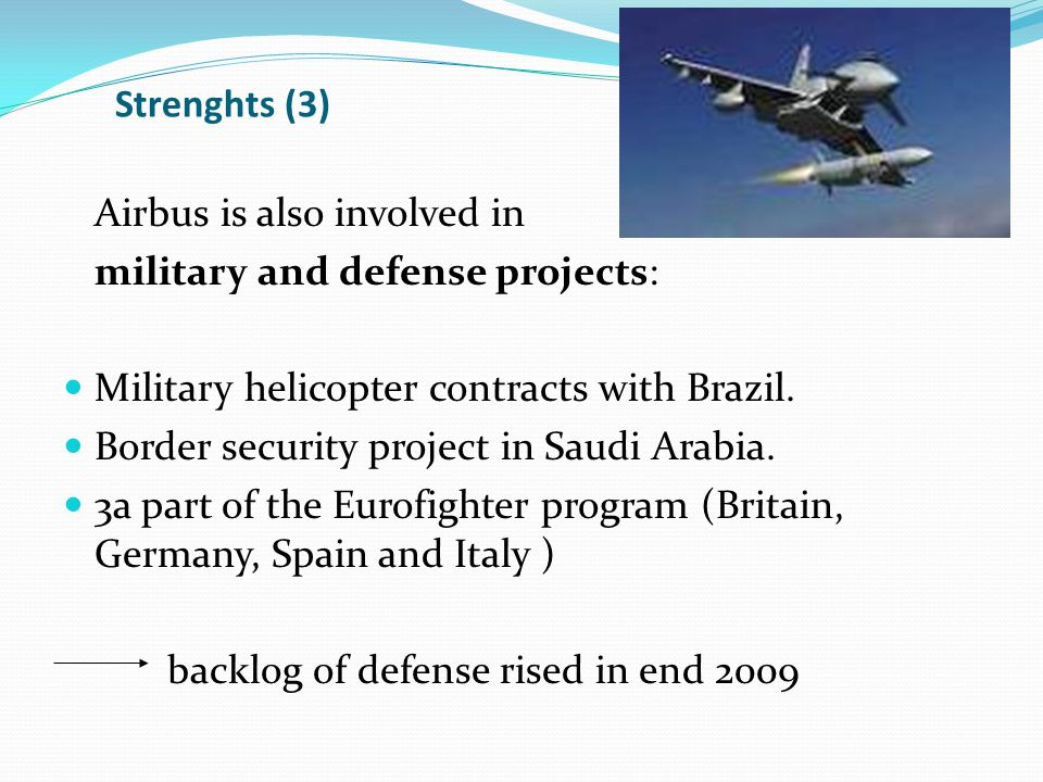Strenghts (3) Airbus is also involved in military and defense projects: Military helicopter contracts with Brazil.