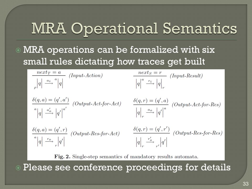  MRA operations can be formalized with six small rules dictating how traces get built  Please see conference proceedings for details 33