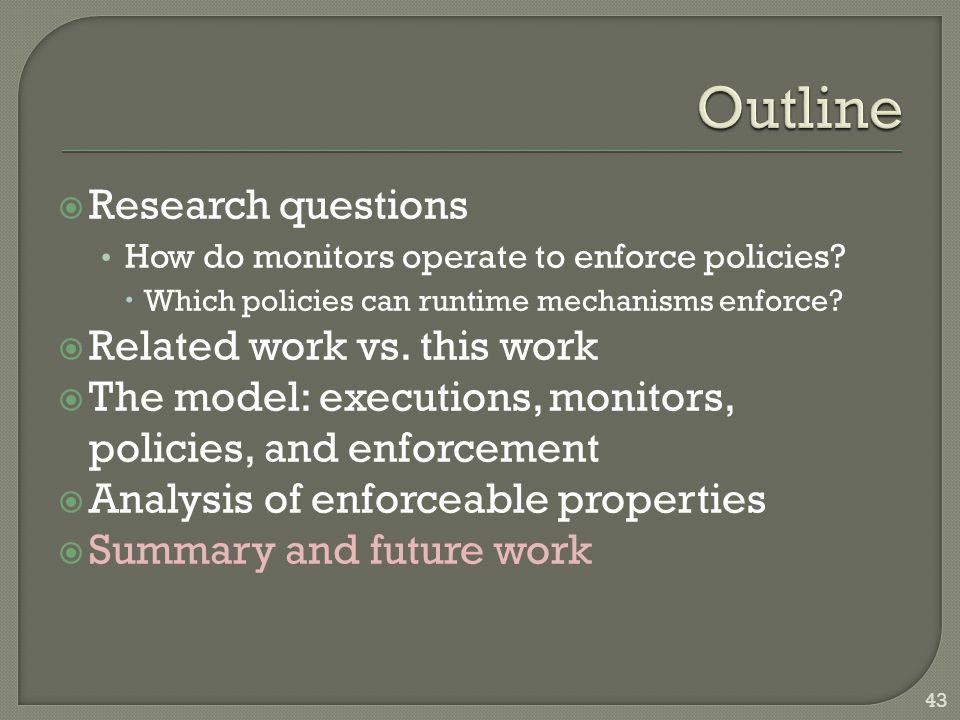  Research questions How do monitors operate to enforce policies.
