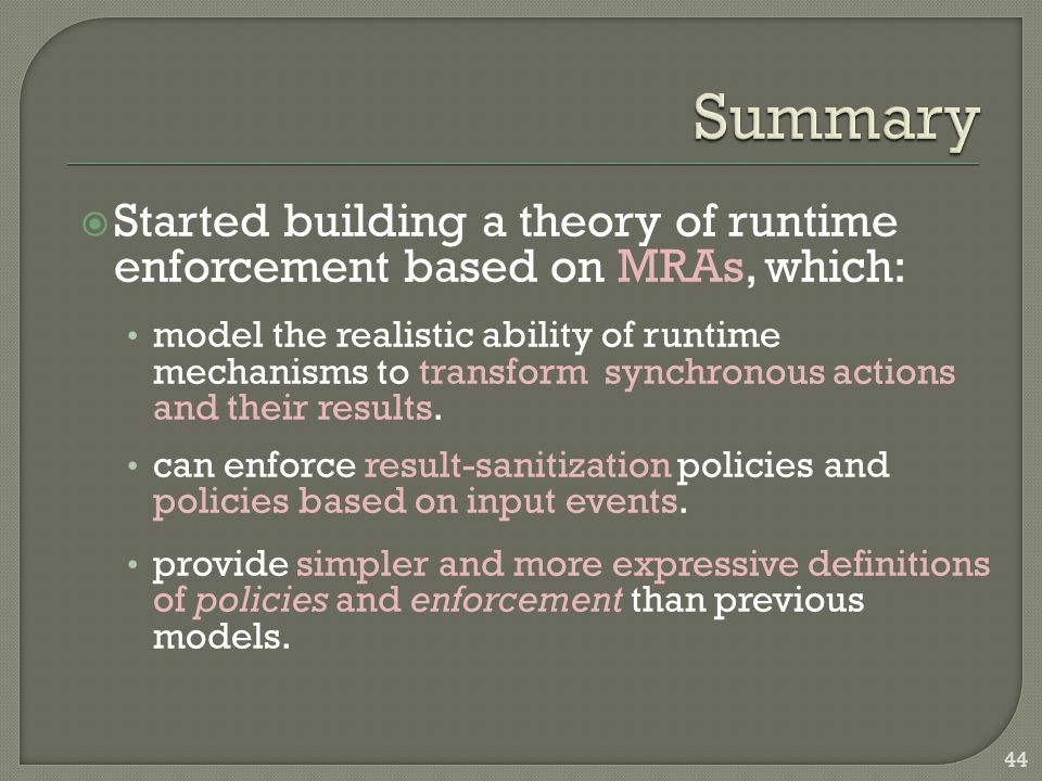  Started building a theory of runtime enforcement based on MRAs, which: model the realistic ability of runtime mechanisms to transform synchronous actions and their results.