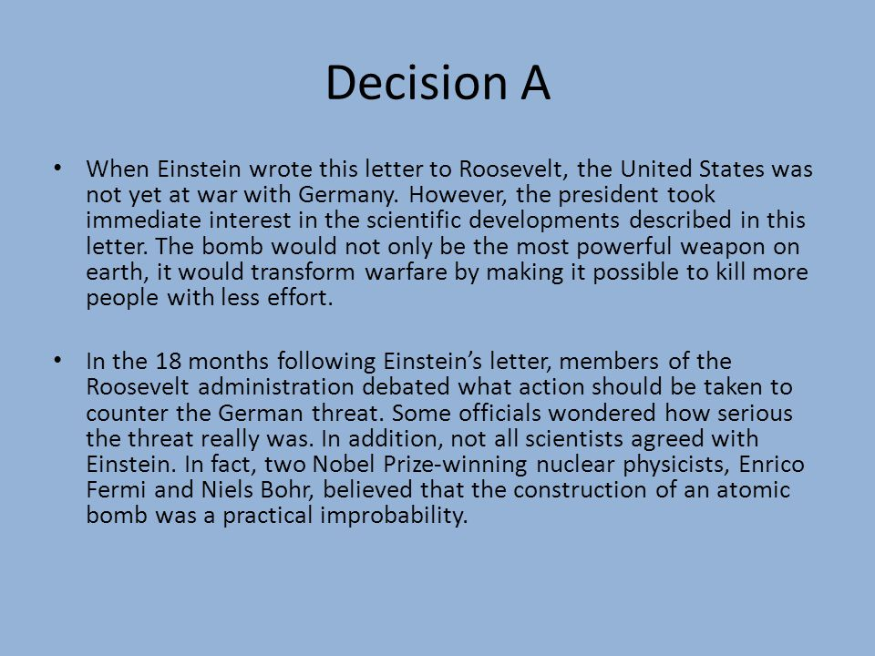 Decision A When Einstein wrote this letter to Roosevelt, the United States was not yet at war with Germany.