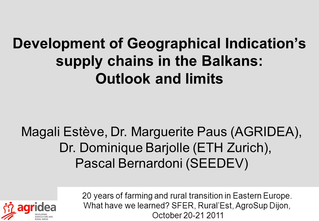 Development of Geographical Indication's supply chains in the Balkans: Outlook and limits 20 years of farming and rural transition in Eastern Europe.