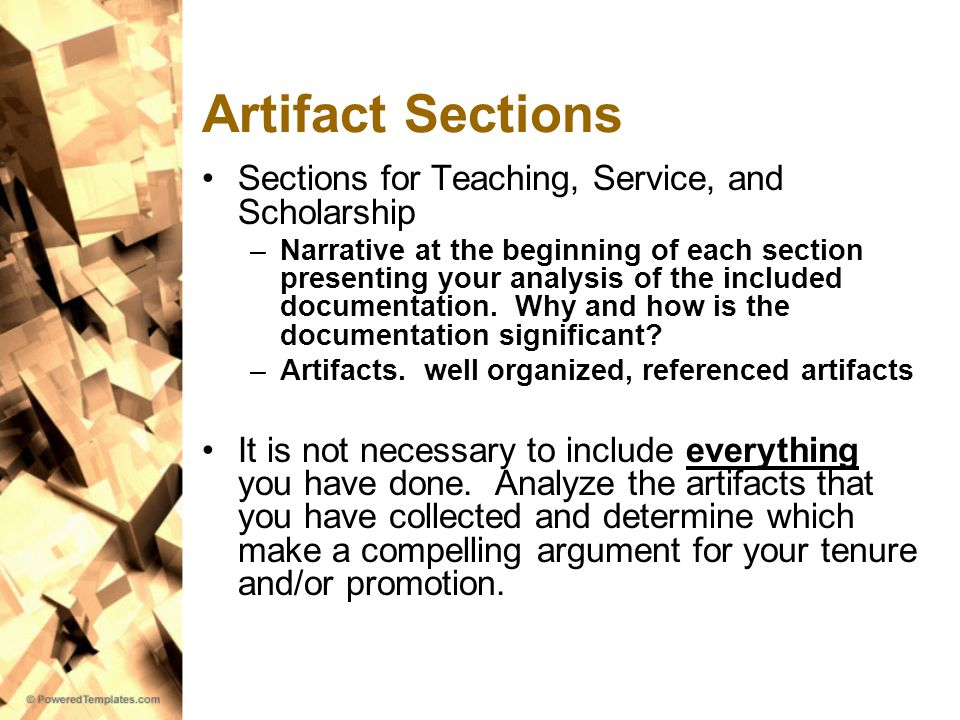 Artifact Sections Sections for Teaching, Service, and Scholarship –Narrative at the beginning of each section presenting your analysis of the included documentation.