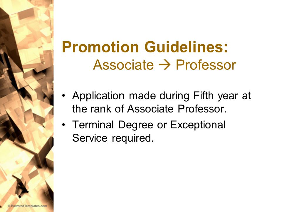 Promotion Guidelines: Associate  Professor Application made during Fifth year at the rank of Associate Professor.