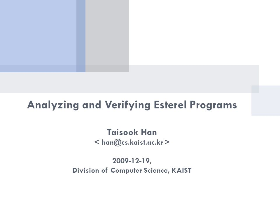 Analyzing and Verifying Esterel Programs Taisook Han 2009-12-19, Division of Computer Science, KAIST