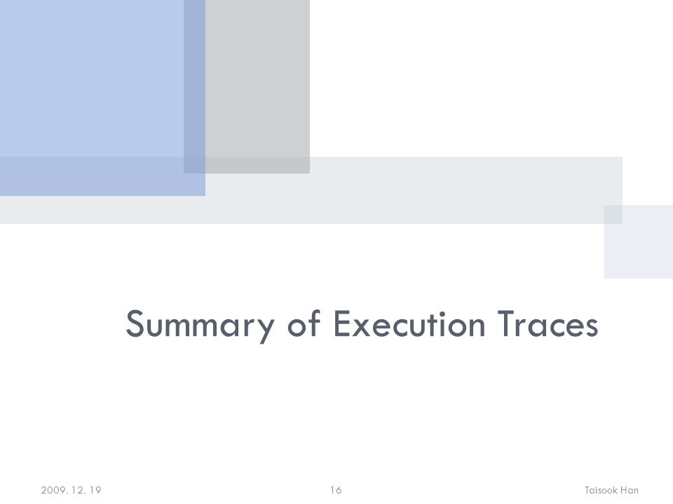 2009. 12. 19Taisook Han16 Summary of Execution Traces