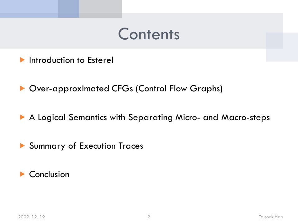 Contents  Introduction to Esterel  Over-approximated CFGs (Control Flow Graphs)  A Logical Semantics with Separating Micro- and Macro-steps  Summary of Execution Traces  Conclusion 2009.