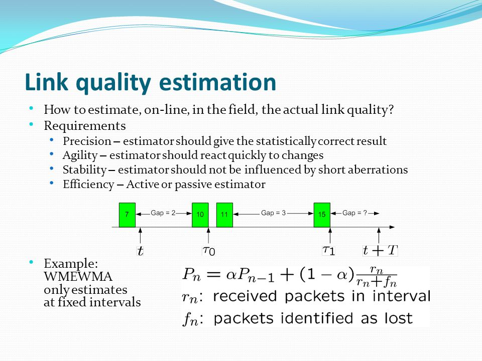 Link quality estimation How to estimate, on-line, in the field, the actual link quality.