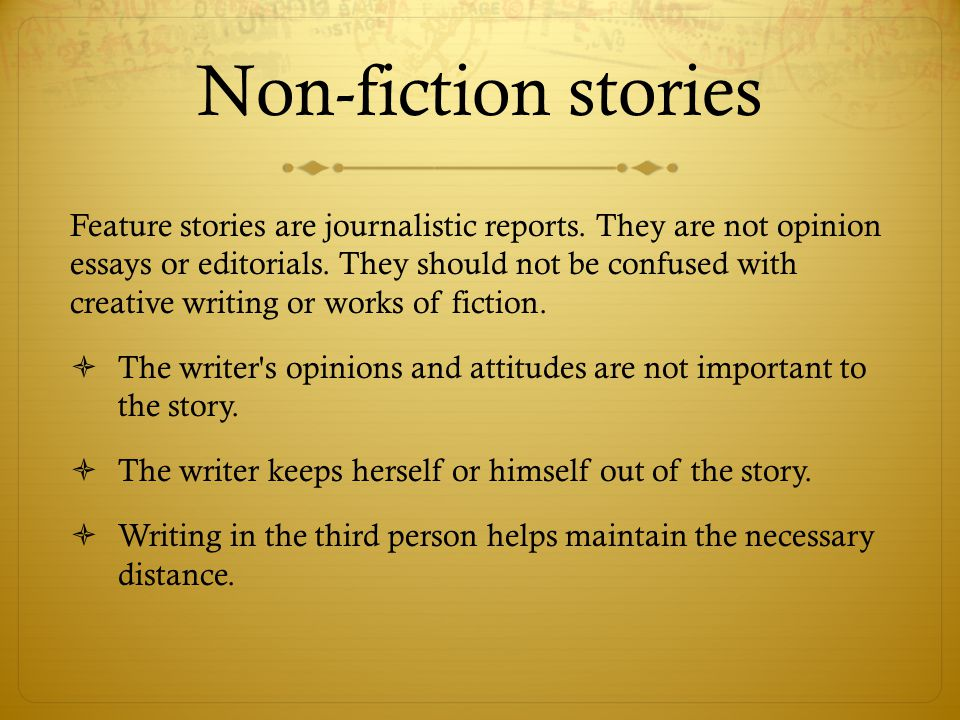 Non-fiction stories Feature stories are journalistic reports.