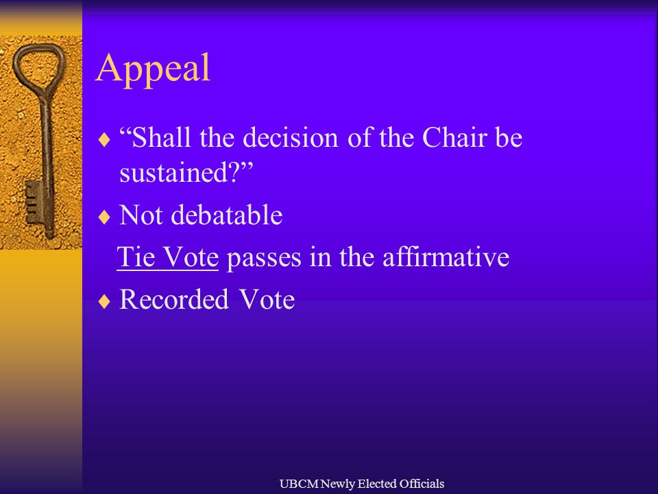 UBCM Newly Elected Officials Appeal  Shall the decision of the Chair be sustained?  Not debatable Tie Vote passes in the affirmative  Recorded Vote