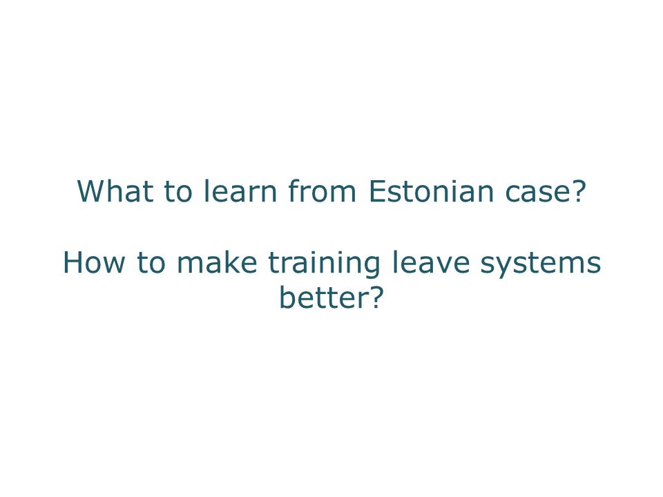 What to learn from Estonian case How to make training leave systems better