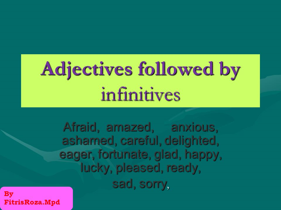 Verbs That Take Infinitives Verb + infinitives – agree, appear, decide hope, intend, learn, offer, plan, seem, tend, wait, can afford Verb + Noun phrase + infinitive – cause, convince, force, invite, order, persuade, remind, tell, trust, warn, advise, encourage Verbs that come directly after the infinitive or have a noun phrase – ask, beg, choose, expect, need, want, would like, promise By FitrisRoza.Mpd