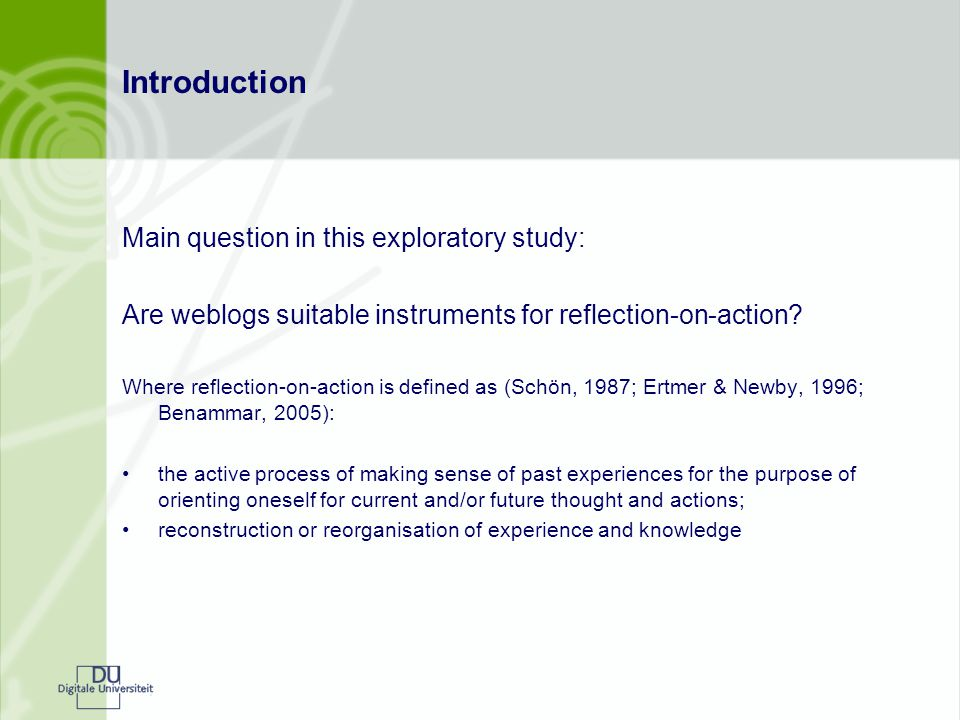 Introduction Main question in this exploratory study: Are weblogs suitable instruments for reflection-on-action.