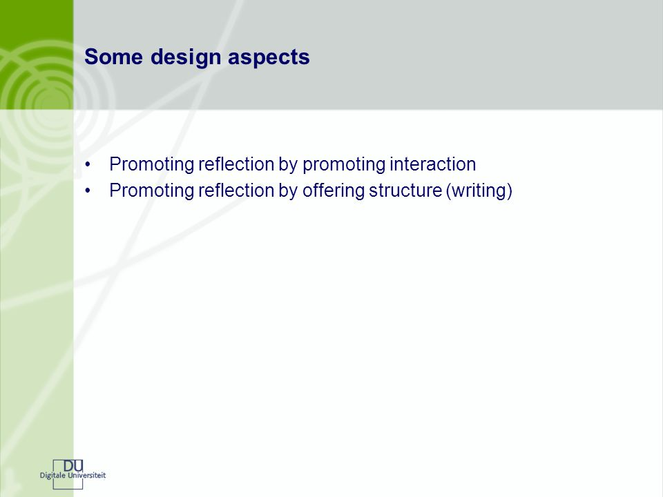 Some design aspects Promoting reflection by promoting interaction Promoting reflection by offering structure (writing)
