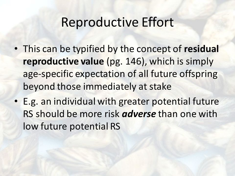 Reproductive Effort This can be typified by the concept of residual reproductive value (pg.