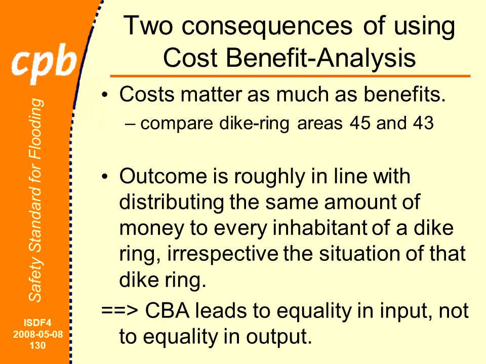 ISDF4 2008-05-08 130 Safety Standard for Flooding Two consequences of using Cost Benefit-Analysis Costs matter as much as benefits.
