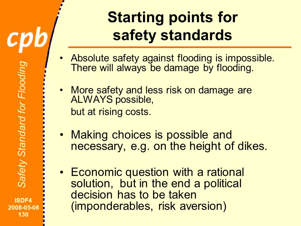 ISDF4 2008-05-08 130 Safety Standard for Flooding Central question: At which size of investment in prevention, e.g.