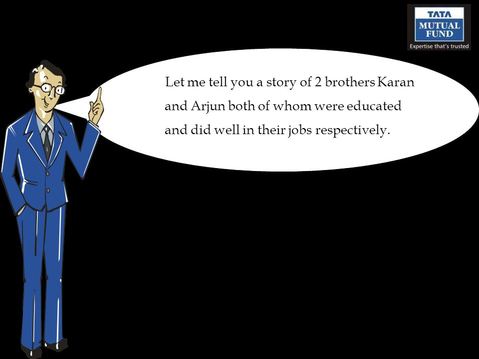 Let me tell you a story of 2 brothers Karan and Arjun both of whom were educated and did well in their jobs respectively.