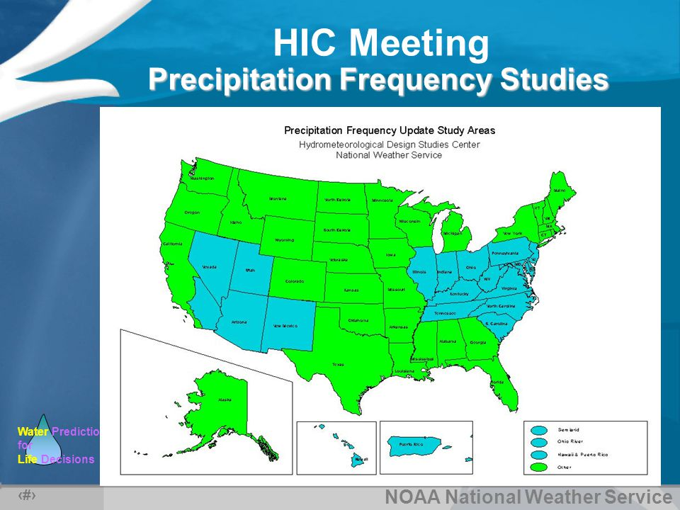 NOAA National Weather Service Water Predictions for Life Decisions HIC Meeting 15 Precipitation Frequency Studies