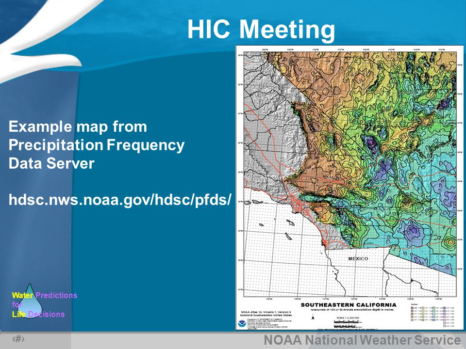 NOAA National Weather Service Water Predictions for Life Decisions HIC Meeting 18 Example map from Precipitation Frequency Data Server hdsc.nws.noaa.gov/hdsc/pfds/