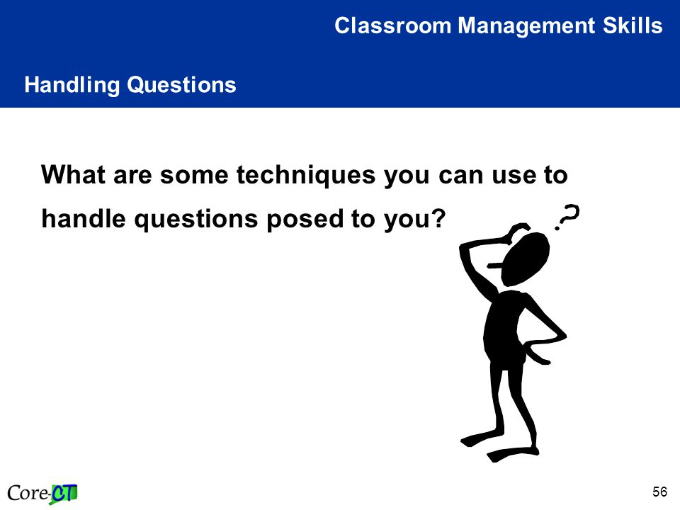 56 Handling Questions Classroom Management Skills What are some techniques you can use to handle questions posed to you