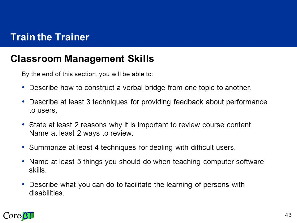 43 Train the Trainer Classroom Management Skills By the end of this section, you will be able to: Describe how to construct a verbal bridge from one topic to another.