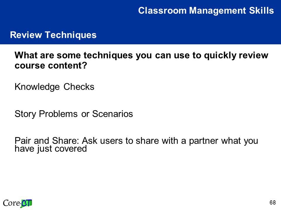 68 Review Techniques Classroom Management Skills What are some techniques you can use to quickly review course content.