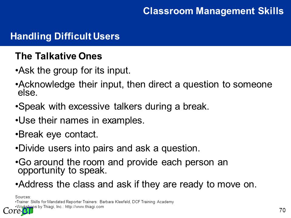 70 Handling Difficult Users Classroom Management Skills The Talkative Ones Ask the group for its input.