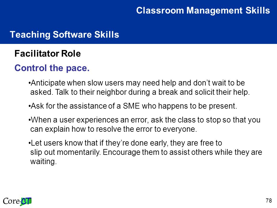78 Teaching Software Skills Classroom Management Skills Facilitator Role Control the pace.