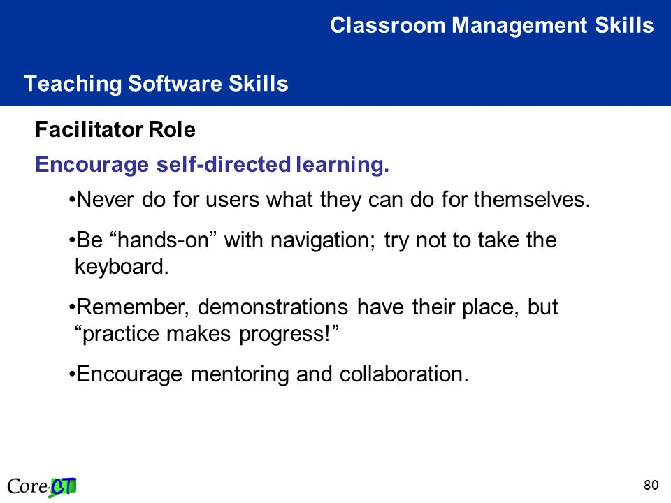80 Teaching Software Skills Classroom Management Skills Facilitator Role Encourage self-directed learning.