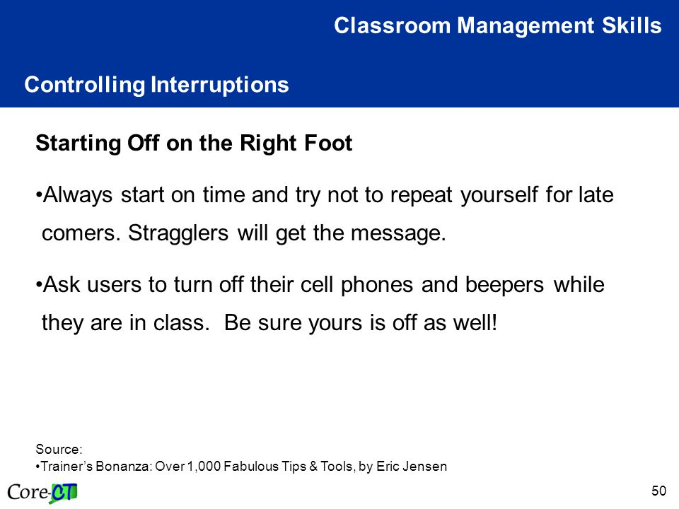 50 Controlling Interruptions Classroom Management Skills Starting Off on the Right Foot Always start on time and try not to repeat yourself for late comers.