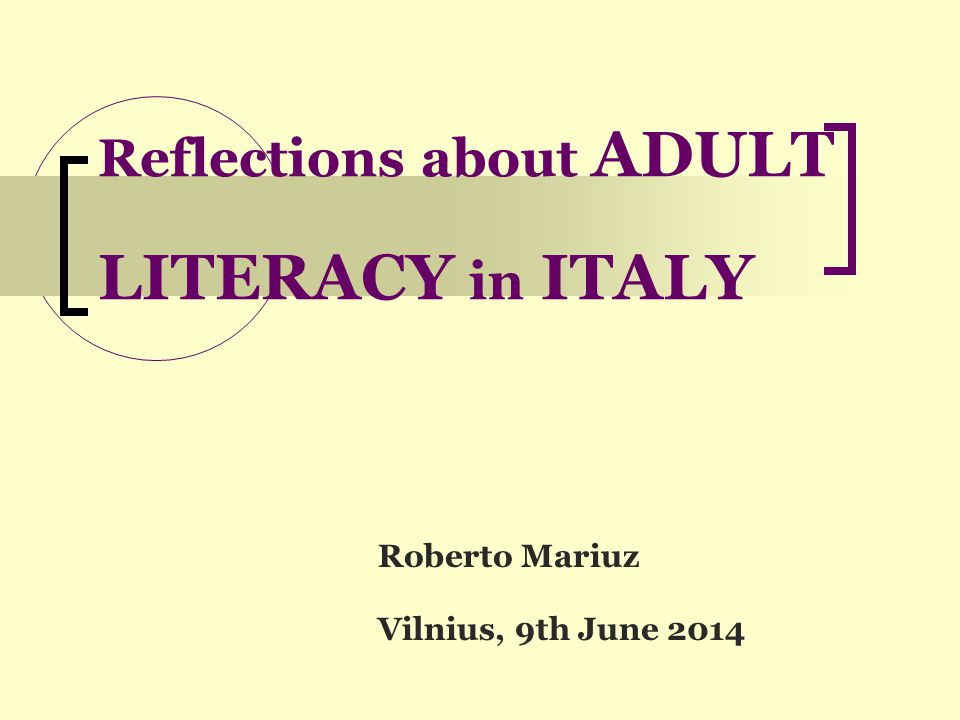 Reflections about ADULT LITERACY in ITALY Roberto Mariuz Vilnius, 9th June 2014