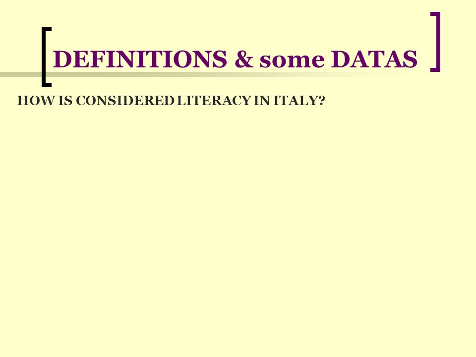 DEFINITIONS & some DATAS HOW IS CONSIDERED LITERACY IN ITALY.