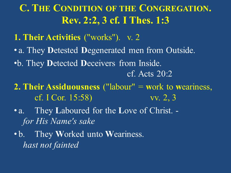 C. T HE C ONDITION OF THE C ONGREGATION. Rev. 2:2, 3 cf.