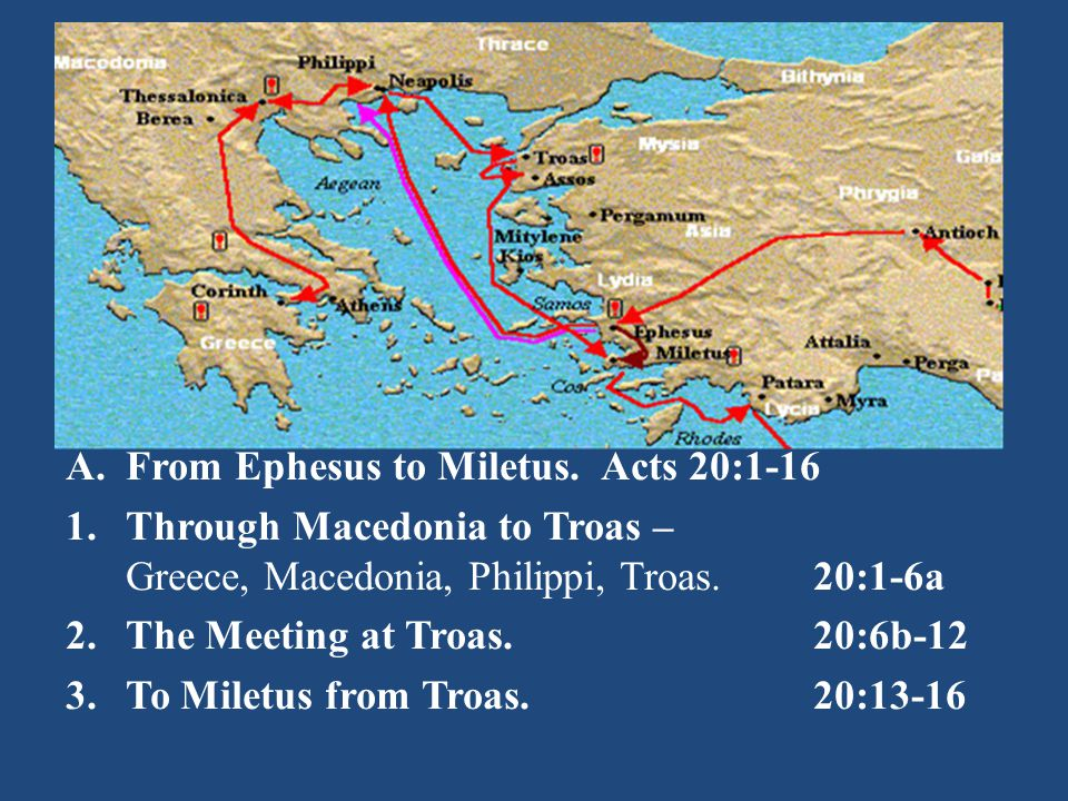 A.From Ephesus to Miletus. Acts 20:1-15 B.