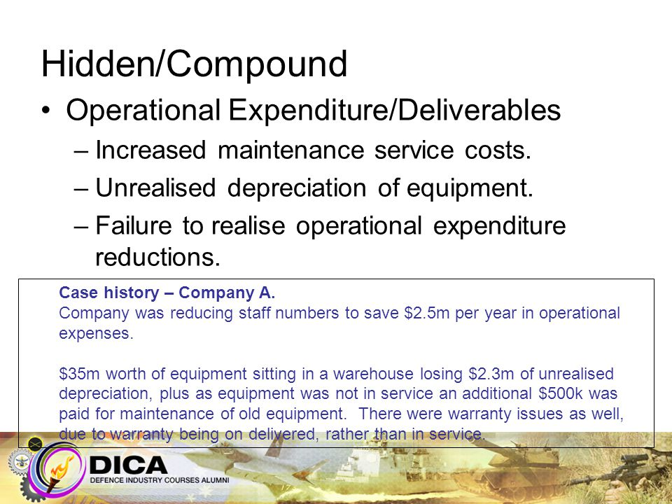 Hidden/Compound Operational Expenditure/Deliverables –Increased maintenance service costs. –Unrealised depreciation of equipment. –Failure to realise