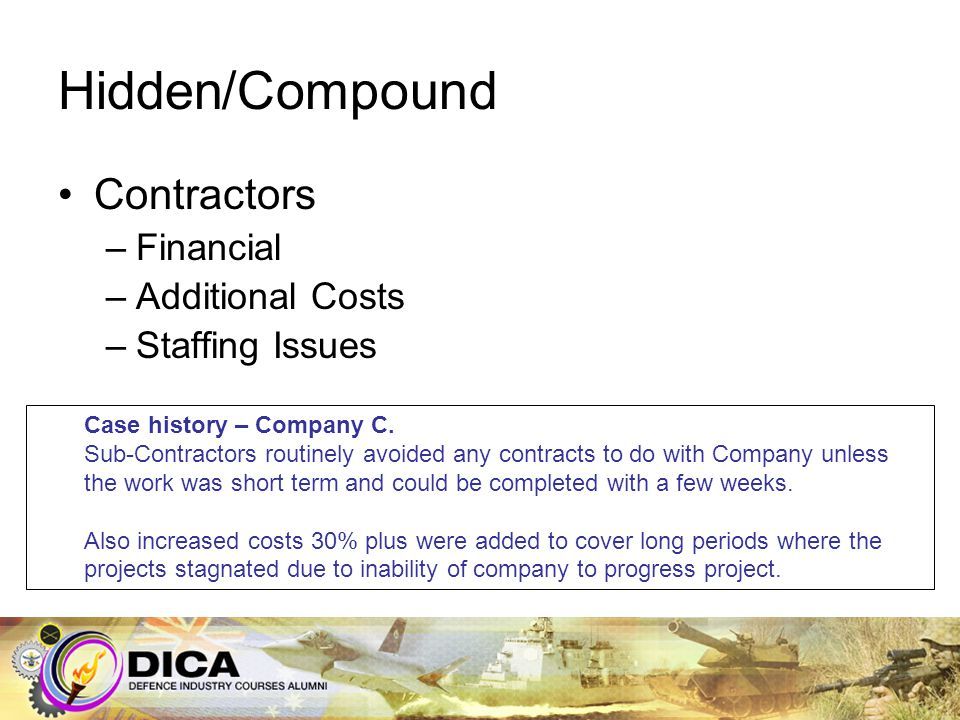 Hidden/Compound Contractors –Financial –Additional Costs –Staffing Issues Case history – Company C. Sub-Contractors routinely avoided any contracts to