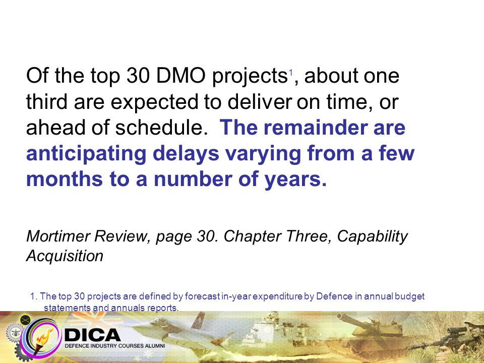 Of the top 30 DMO projects 1, about one third are expected to deliver on time, or ahead of schedule. The remainder are anticipating delays varying fro
