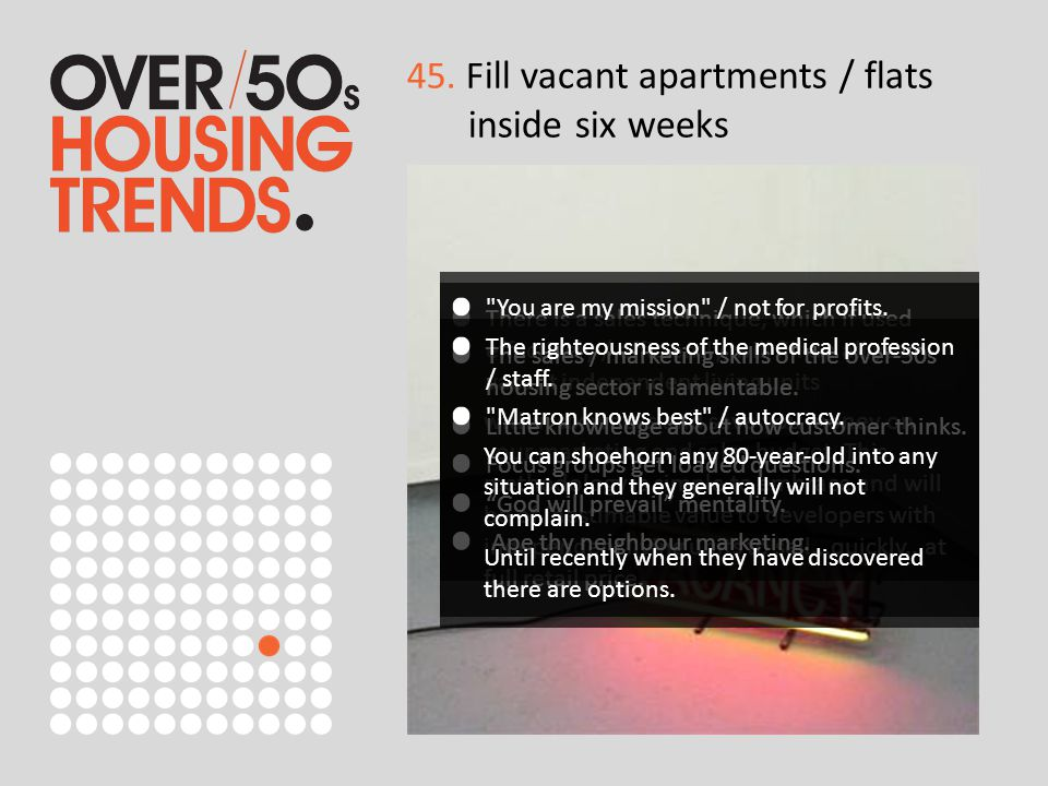 45. F ill vacant apartments / flats inside six weeks There is a sales technique, which if used effectively / efficiently, will fill up all your vacant