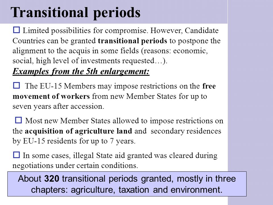 Transitional periods  Limited possibilities for compromise. However, Candidate Countries can be granted transitional periods to postpone the alignmen