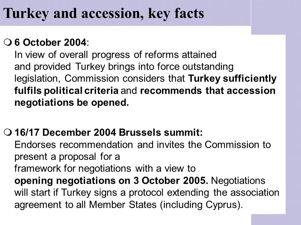  6 October 2004: In view of overall progress of reforms attained and provided Turkey brings into force outstanding legislation, Commission considers