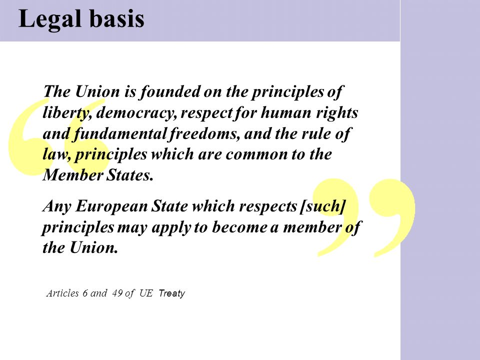 Legal basis The Union is founded on the principles of liberty, democracy, respect for human rights and fundamental freedoms, and the rule of law, prin