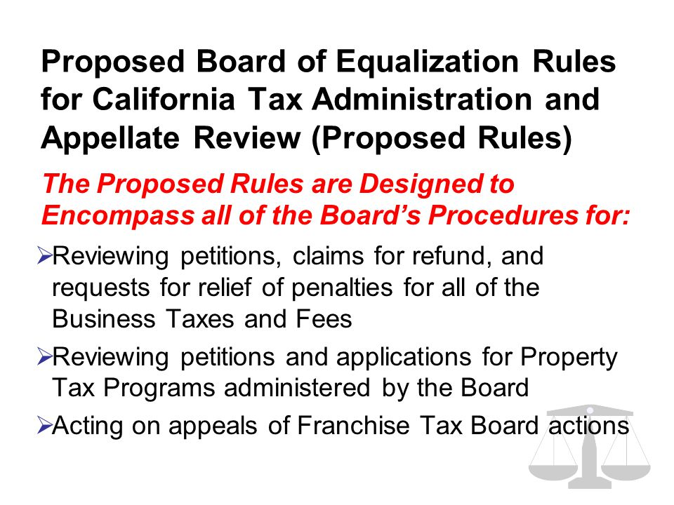 Proposed Board of Equalization Rules for California Tax Administration and Appellate Review (Proposed Rules)  Reviewing petitions, claims for refund,
