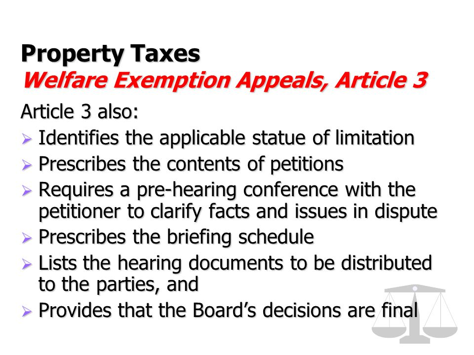 Property Taxes Welfare Exemption Appeals, Article 3 Article 3 also:  Identifies the applicable statue of limitation  Prescribes the contents of peti