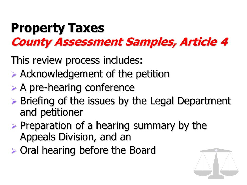 Property Taxes County Assessment Samples, Article 4 This review process includes:  Acknowledgement of the petition  A pre-hearing conference  Brief