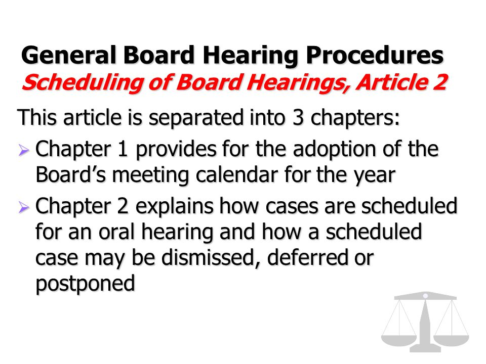 General Board Hearing Procedures Scheduling of Board Hearings, Article 2 This article is separated into 3 chapters:  Chapter 1 provides for the adopt