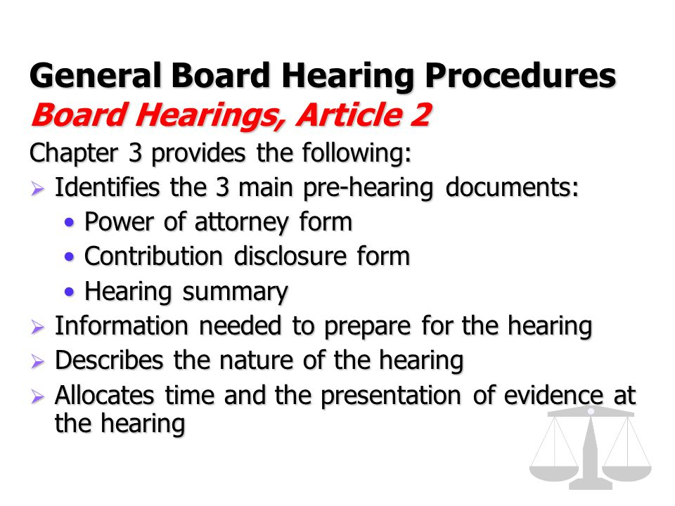 General Board Hearing Procedures Board Hearings, Article 2 Chapter 3 provides the following:  Identifies the 3 main pre-hearing documents: Power of a