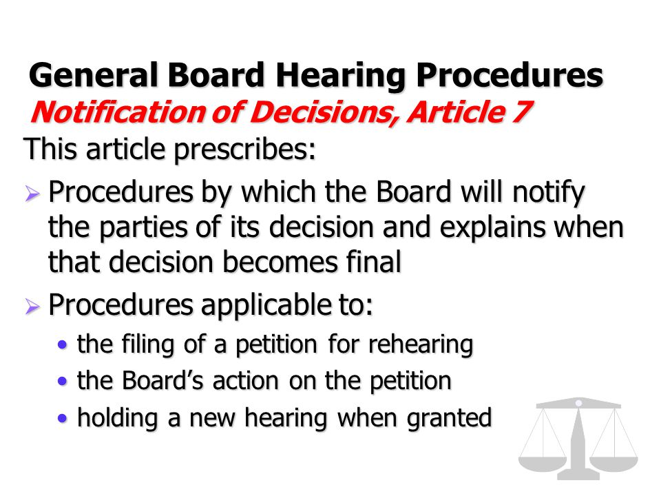 General Board Hearing Procedures Notification of Decisions, Article 7 This article prescribes:  Procedures by which the Board will notify the parties