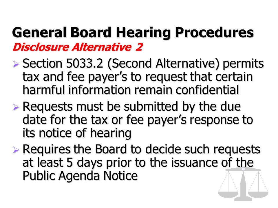 General Board Hearing Procedures Disclosure Alternative 2  Section 5033.2 (Second Alternative) permits tax and fee payer's to request that certain ha